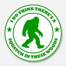 squatch in these woods badge gree Round Car Magnet