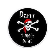 "Darrr I Didnt Do It! 3.5"" Button"