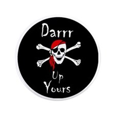 """Darrr Up Yours 3.5"""" Button"""