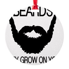 Beards they grow on you Ornament