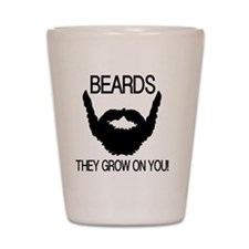 Beards they grow on you Shot Glass