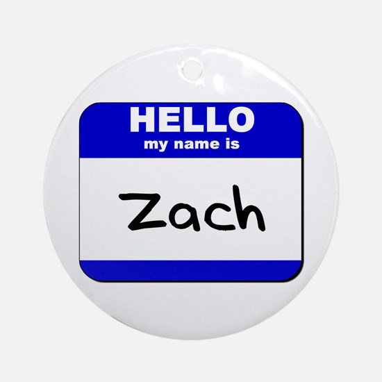 hello my name is zach  Ornament (Round)
