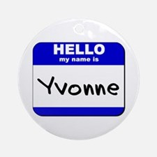 hello my name is yvonne  Ornament (Round)