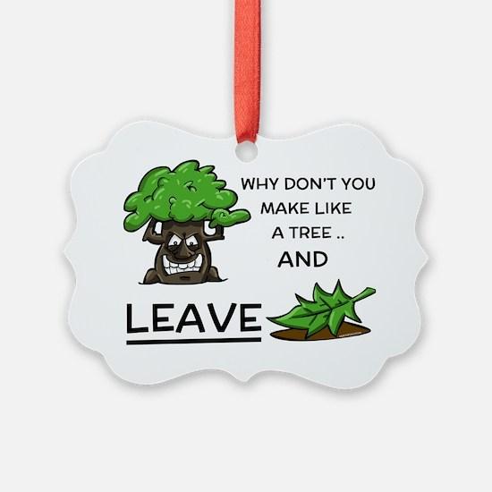 Make like a tree and.. LEAVE! Ornament