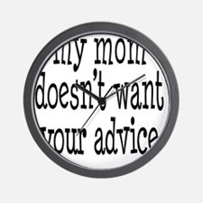 My Mom Doesnt Want Your Advice Wall Clock