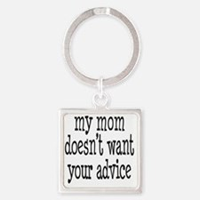 My Mom Doesnt Want Your Advice Square Keychain