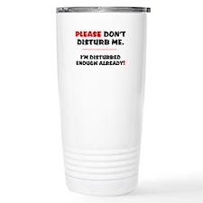 PLEASE DONT DISTURB ME  Travel Mug