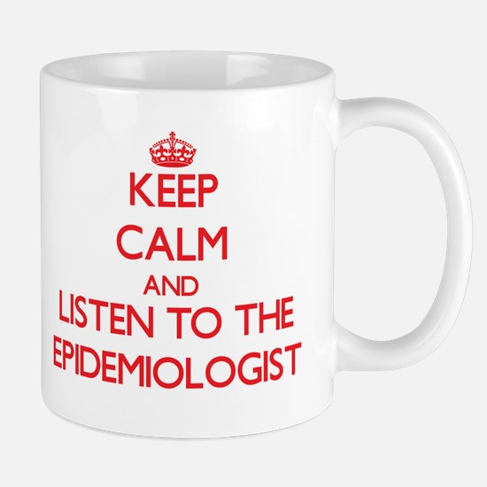 Keep Calm and Listen to the Epidemiologist Mugs