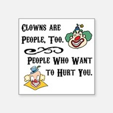"""Clown are People Too Square Sticker 3"""" x 3"""""""