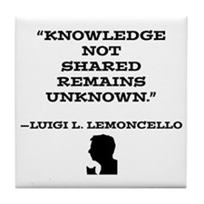 Knowledge Not Shared Remains Unkown Tile Coaster