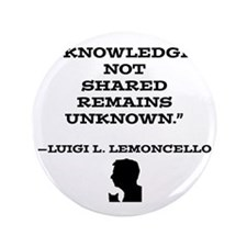 "Knowledge Not Shared Remains Unkown 3.5"" Button"