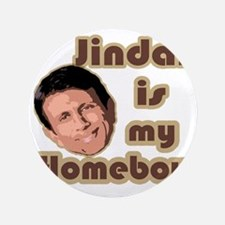 """Bobby Jindal is my homeboy 3.5"""" Button"""