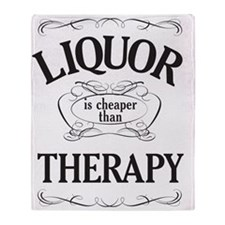 LIQUOR is cheaper than THERAPY Throw Blanket