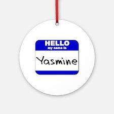 hello my name is yasmine  Ornament (Round)