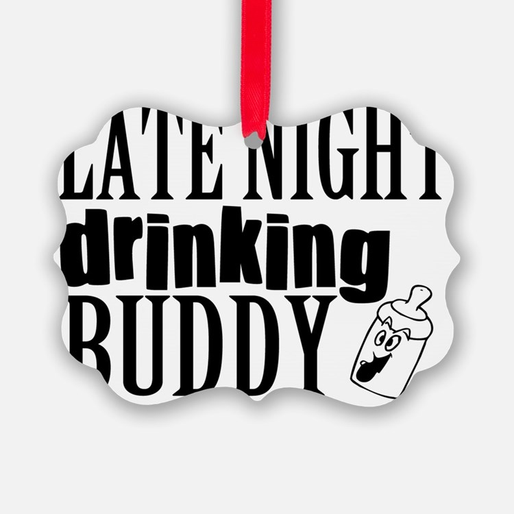 Late Night Drinking Buddy Ornament