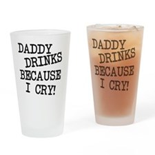 Daddy Drinks Because I Cry Drinking Glass