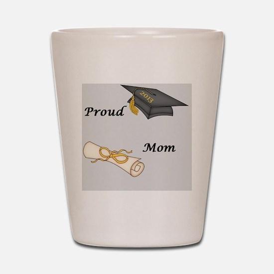 Proud Mom of a  Graduate! Shot Glass