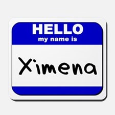 hello my name is ximena  Mousepad