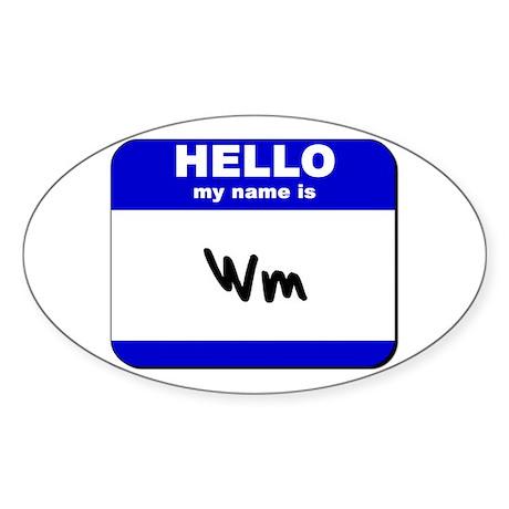 hello my name is wm Oval Sticker