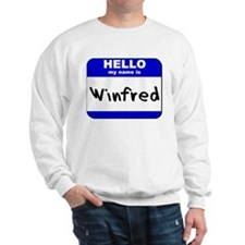 hello my name is winfred Sweatshirt