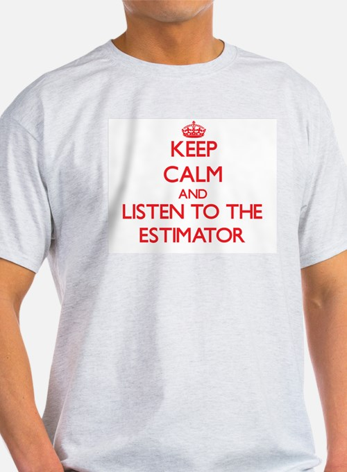 Keep Calm and Listen to the Estimator T-Shirt