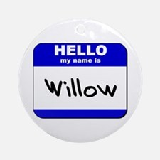 hello my name is willow  Ornament (Round)