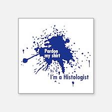 """Im a Histologist Square Sticker 3"""" x 3"""""""