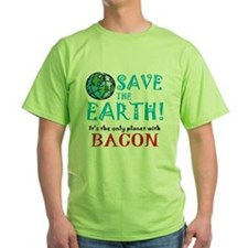 Save the Earth... bacon T-Shirt T-Shirt