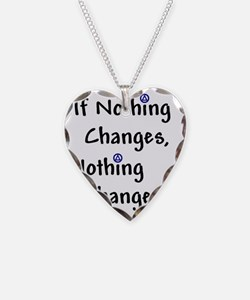 If Nothing Changes Nothing Ch Necklace