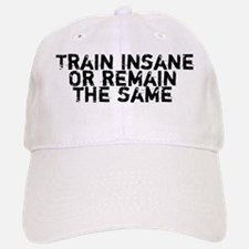 Train Insane or Remain the Same Baseball Baseball Cap