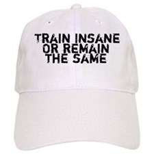 Train Insane or Remain the Same Baseball Cap