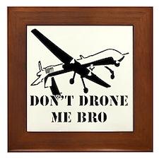 Dont Drone Me Bro Framed Tile