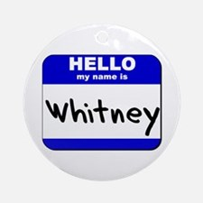 hello my name is whitney  Ornament (Round)