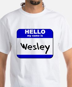 hello my name is wesley Shirt