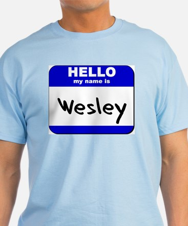 hello my name is wesley T-Shirt
