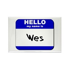 hello my name is wes Rectangle Magnet
