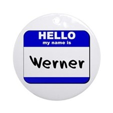 hello my name is werner  Ornament (Round)