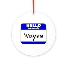 hello my name is wayne  Ornament (Round)