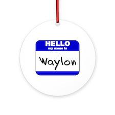 hello my name is waylon  Ornament (Round)