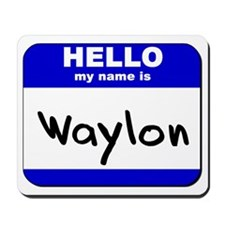 hello my name is waylon  Mousepad