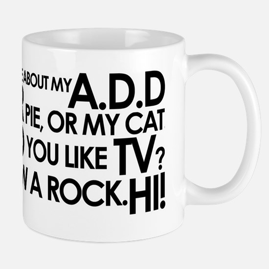 Ask About My A.D.D Mug