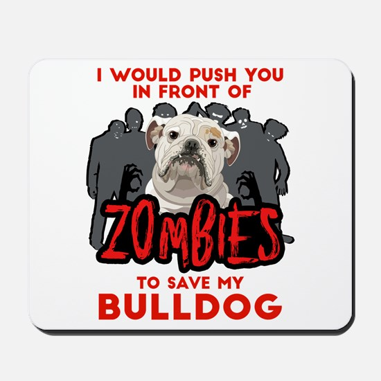 Bulldog - I Would Push You In Front Of Z Mousepad