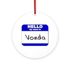 hello my name is vonda  Ornament (Round)