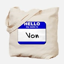 hello my name is von Tote Bag