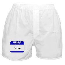 hello my name is von  Boxer Shorts
