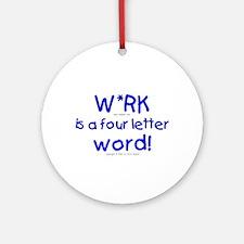 W*rk... Ornament (Round)