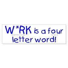 W*rk... Bumper Bumper Sticker