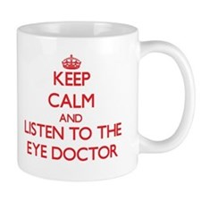 Keep Calm and Listen to the Eye Doctor Mugs