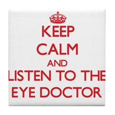 Keep Calm and Listen to the Eye Doctor Tile Coaste