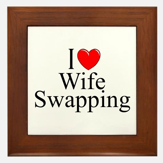 """I Love (Heart) Wife Swapping"" Framed Tile"